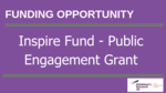 Inspire Fund - Public Engagement Funding