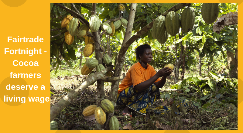 Fairtrade Fortnight - Cocoa farmers deserve a living wage