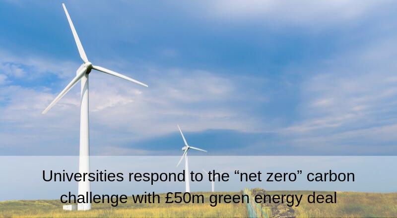 £50m green energy net zero deal from UK universities
